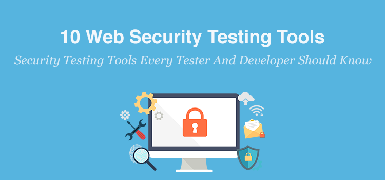 10 Web Security Testing Tools Every Tester And Developer