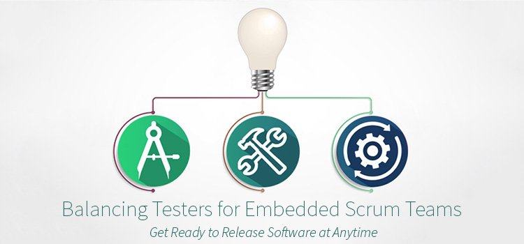 Advice on Balancing Testers for Embedded Scrum Teams 3 Components Technical Tester, Tool Smith, The Generalist
