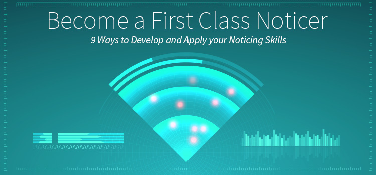 Become a First Class Noticer