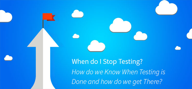 When Do I Stop Testing?