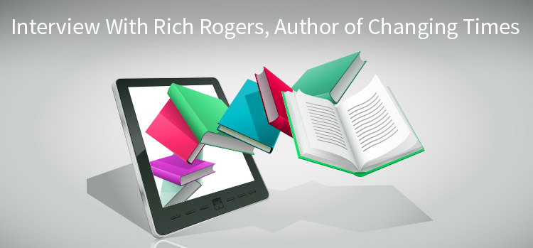 Changing Times: An Interview with Rich Rogers. Books for Software testers. Quality assurance and Customer Experience