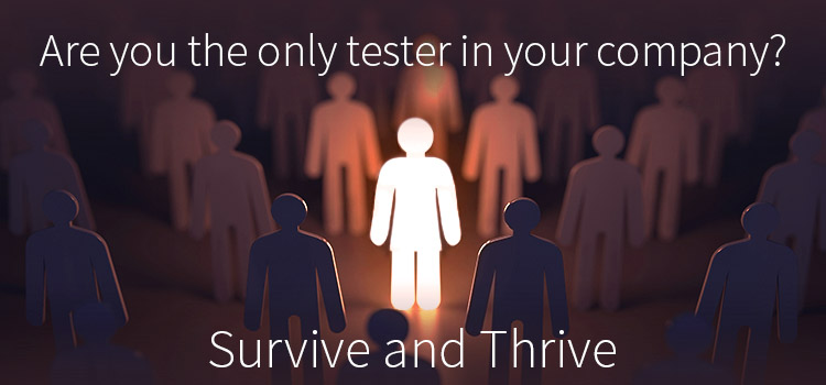 Survive and Thrive as a Lone Software Tester. Strategies for effectively working as a software tester alone.