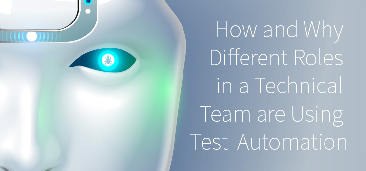 Software Testing automation. Which roles in a technical team are using automation. How and Why we use Automation in Software Testing. TestRail