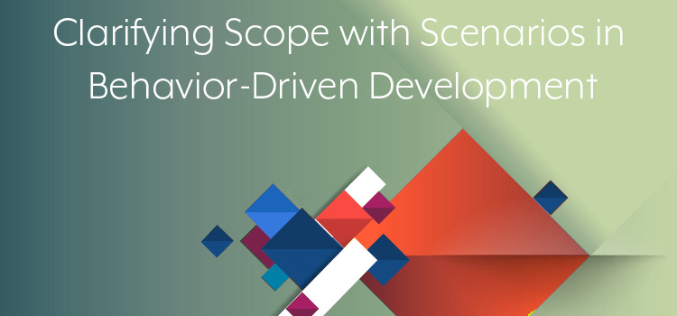 Clarifying Scope with Scenarios in Behavior-Driven Development. Software Testing Strategies and Advice. Do we need a detailed narrative for a better understanding? TestRail
