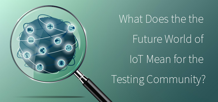 What the future world of Iot means for the software testing industry. API standardization will improve Iot Testing. TestRail.