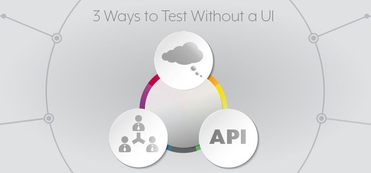 Software Testing Without a User Interface. 3 Ways to Test Software Without a UI. Design and usability, code reviews, API testing, working with developers