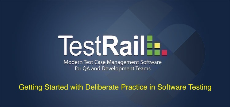 Getting Started with Deliberate Practice in Software Testing. Webinar. TestRail