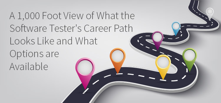 A 1000 foot view of what the Software tester's career path looks like and what options are availiable
