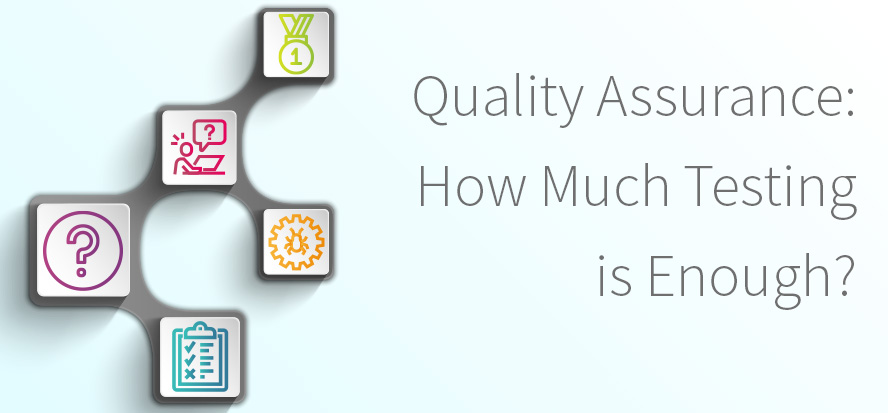 How Much Testing is Enough for Quality Assurance? What