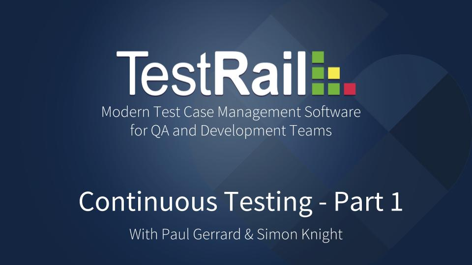 Continuous Testing. Continuous Integation. Continuous Delivery. TestRail.