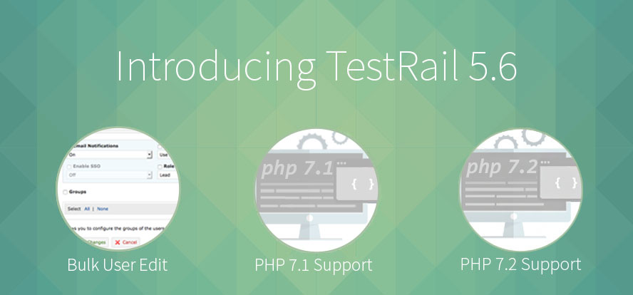 TestRail | 5.6 | Platform Release with Bulk User Edit and PHP 7.2 Support