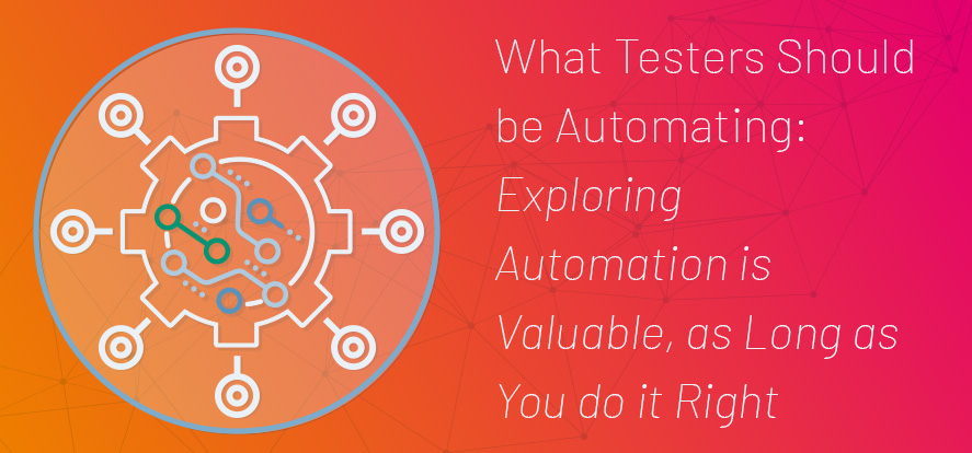 What Testers Should Be Automating