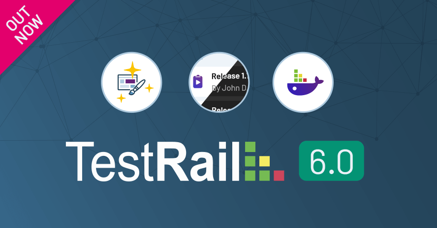 Announcing TestRail 6.0 with UI Enhancements and Docker Support