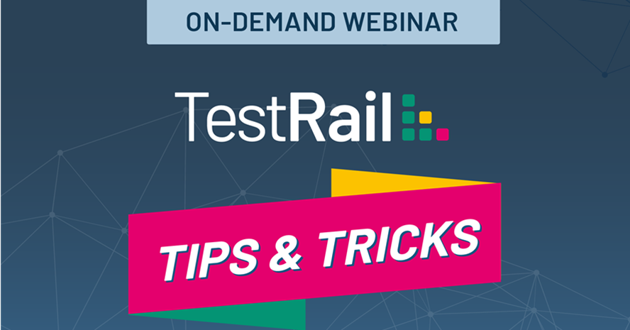 TestRail Tips and Tricks Webinar Recap
